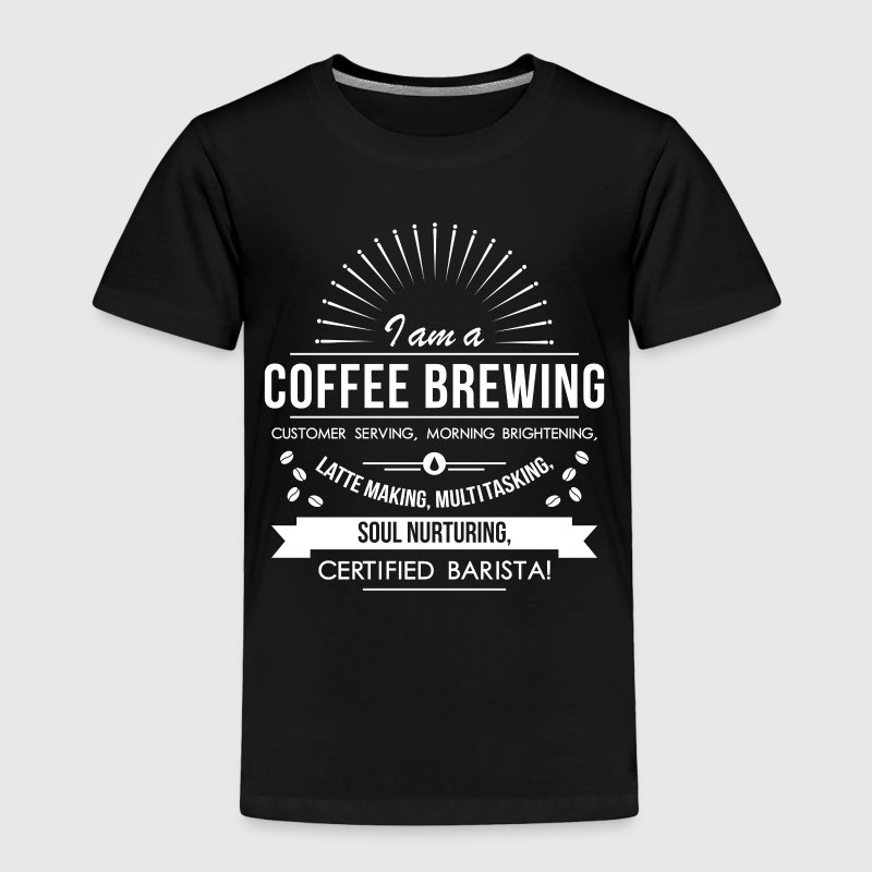 Coffee Brewing! - Toddler Premium T-Shirt