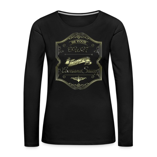 Be Your Own Kind of AwesomeSauce - Women's Premium Long Sleeve T-Shirt