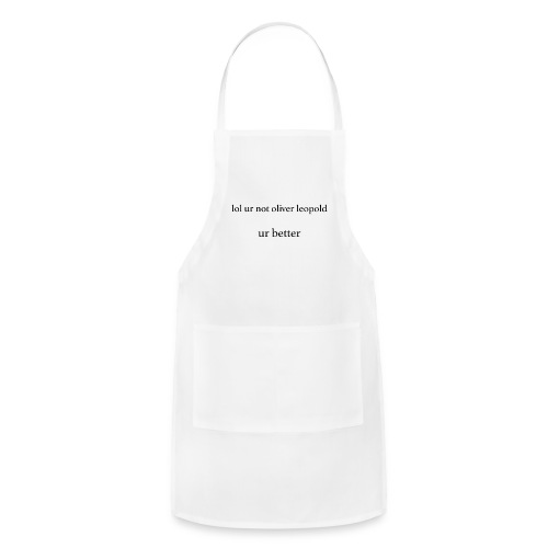 lol ur not oliver leopold - Adjustable Apron