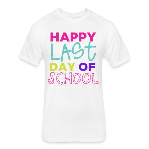 Happy Last Day of School - Fitted Cotton/Poly T-Shirt by Next Level
