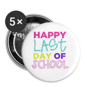 Happy Last Day of School - Small Buttons