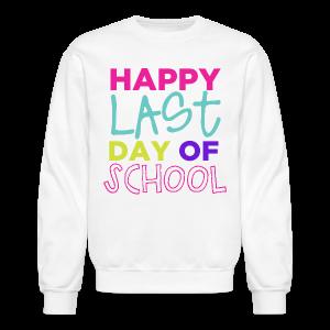 Happy Last Day of School - Crewneck Sweatshirt