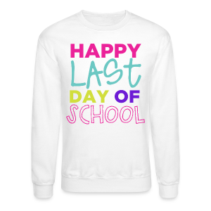 Happy Last Day of School - Crewneck Sweatshirt