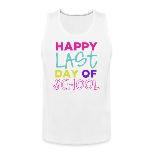 Happy Last Day of School - Men's Premium Tank