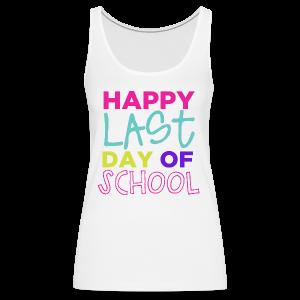 Happy Last Day of School - Women's Premium Tank Top