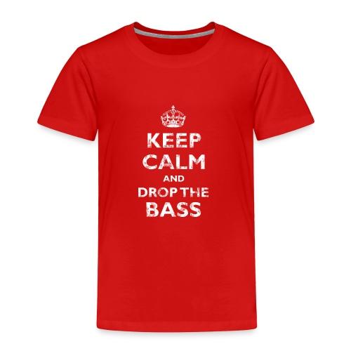 Keep Calm & Drop the Bass - Toddler Premium T-Shirt