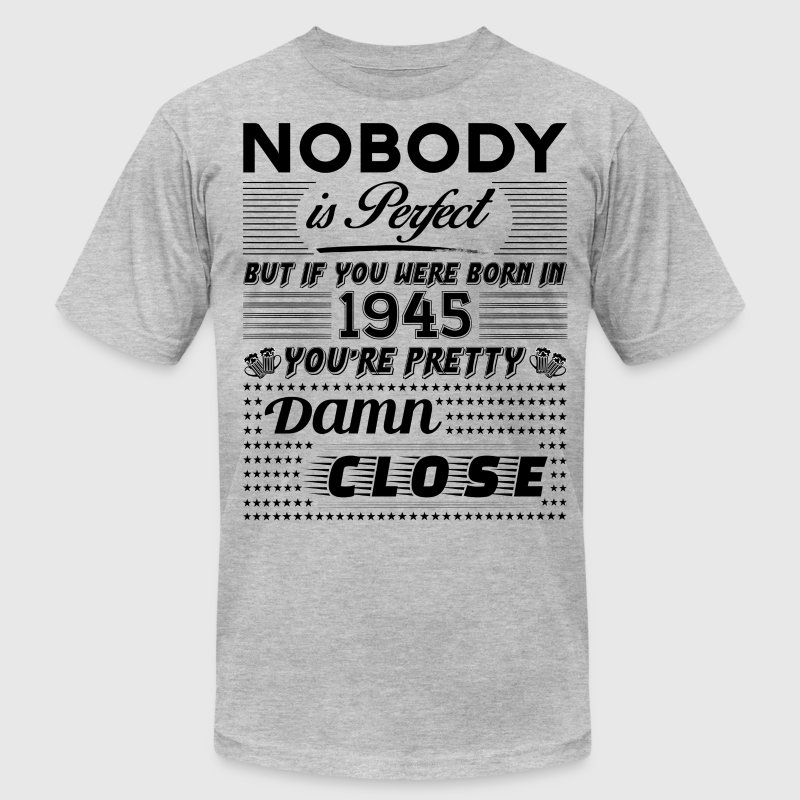 IF YOU WERE BORN IN 1945 T-Shirts - Men's T-Shirt by American Apparel
