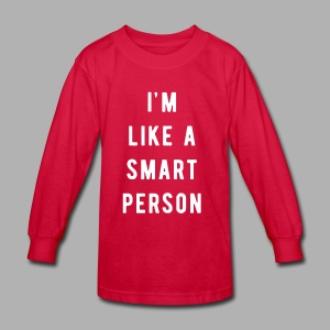 I'm Like a Smart Person - Kids' Long Sleeve T-Shirt