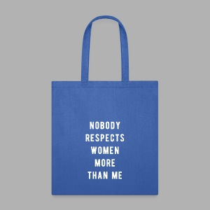 Nobody Respects Women More - Tote Bag