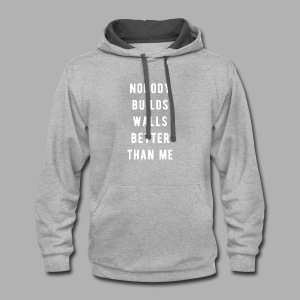 Nobody Builds Walls Better - Contrast Hoodie
