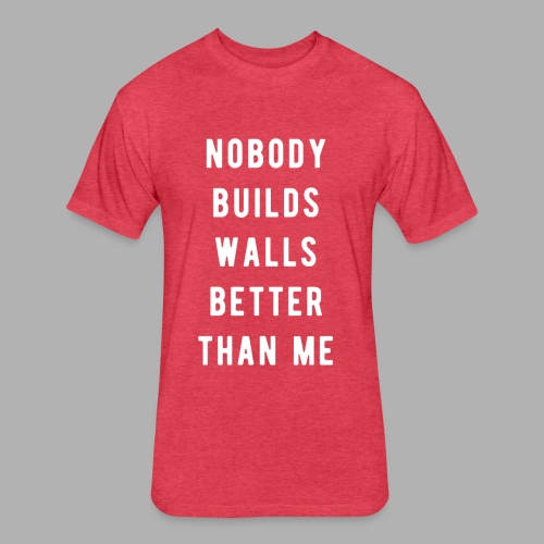 Nobody Builds Walls Better - Fitted Cotton/Poly T-Shirt by Next Level