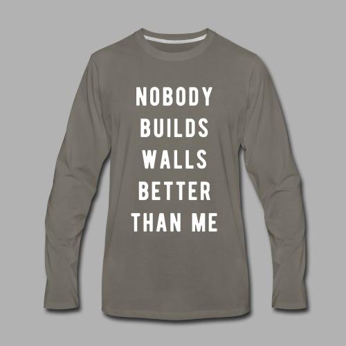 Nobody Builds Walls Better - Men's Premium Long Sleeve T-Shirt