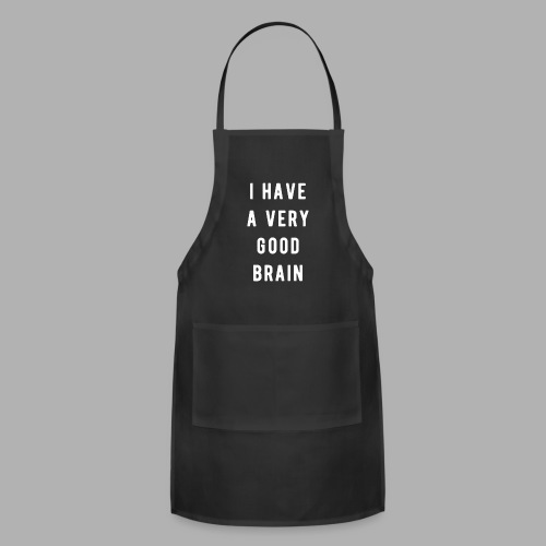 I have a very good brain - Adjustable Apron