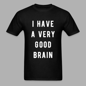 I have a very good brain - Men's T-Shirt