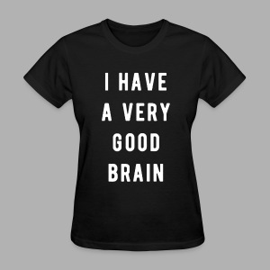 I have a very good brain - Women's T-Shirt