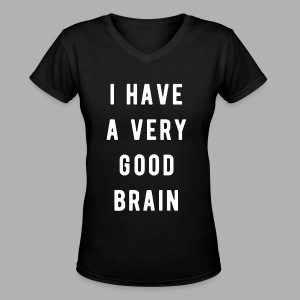 I have a very good brain - Women's V-Neck T-Shirt