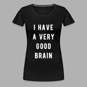 I have a very good brain - Women's Premium T-Shirt
