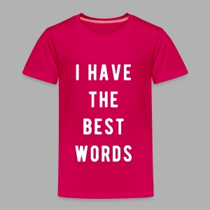 I have the Best Words - Toddler Premium T-Shirt