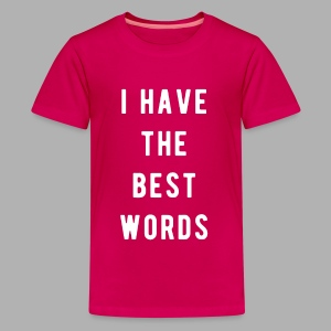 I have the Best Words - Kids' Premium T-Shirt