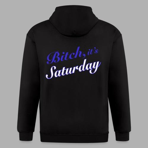 Bitch it's Saturday - Men's Zip Hoodie