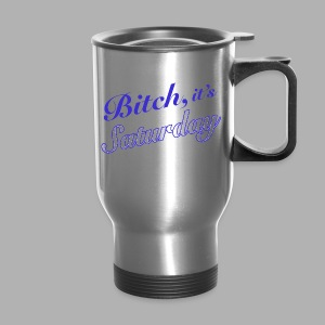 Bitch it's Saturday - Travel Mug