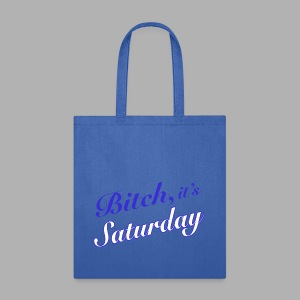 Bitch it's Saturday - Tote Bag