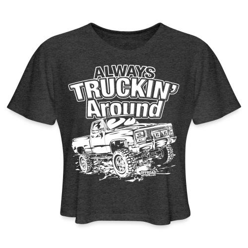 Alway's Truckin Around - Women's Cropped T-Shirt