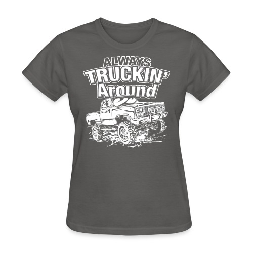 Alway's Truckin Around - Women's T-Shirt