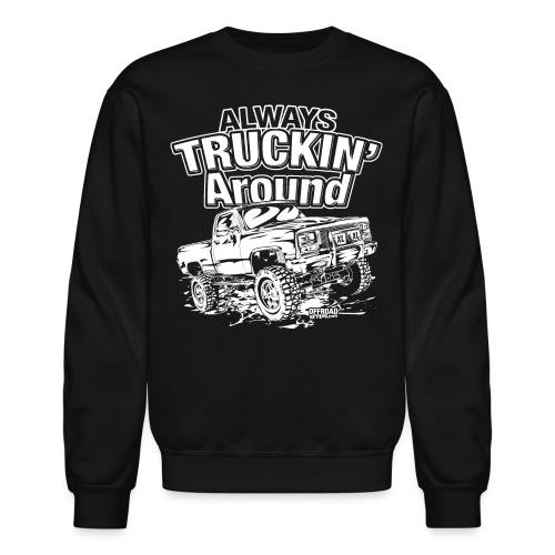 Alway's Truckin Around - Crewneck Sweatshirt