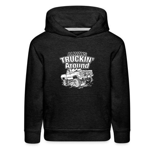 Alway's Truckin Around - Kids' Premium Hoodie