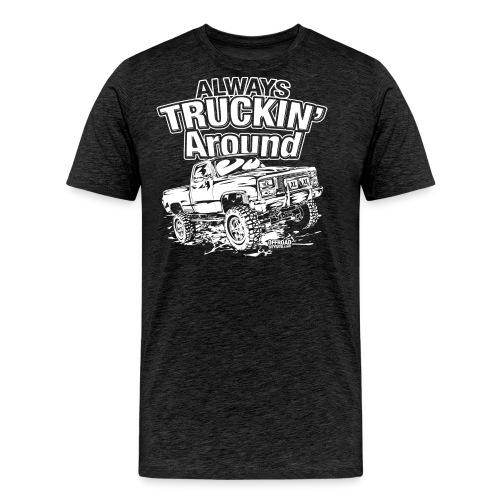 Alway's Truckin Around - Men's Premium T-Shirt
