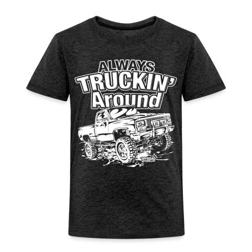 Alway's Truckin Around - Toddler Premium T-Shirt