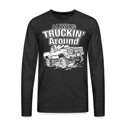 Alway's Truckin Around - Men's Premium Long Sleeve T-Shirt
