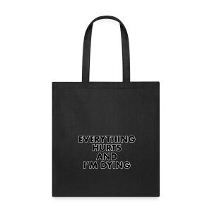 Everything Hurts - Tote Bag