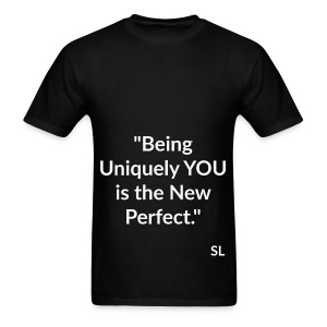 Uniquely YOU Quotes by Stephanie Lahart. Being Uniquely YOU is the New Perfect. - Men's T-Shirt