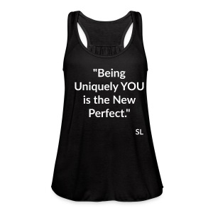 Uniquely YOU Quotes by Stephanie Lahart. Being Uniquely YOU is the New Perfect. - Women's Flowy Tank Top by Bella