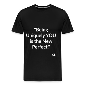 Uniquely YOU Quotes by Stephanie Lahart. Being Uniquely YOU is the New Perfect. - Men's Premium T-Shirt
