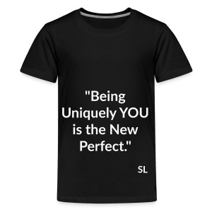 Uniquely YOU Quotes by Stephanie Lahart. Being Uniquely YOU is the New Perfect. - Kids' Premium T-Shirt