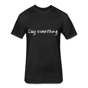 Say Something - Men's Tee - Fitted Cotton/Poly T-Shirt by Next Level