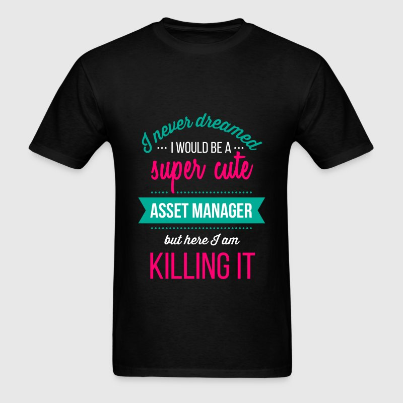 Asset Manager  - I never dreamed I would be a supe - Men's T-Shirt