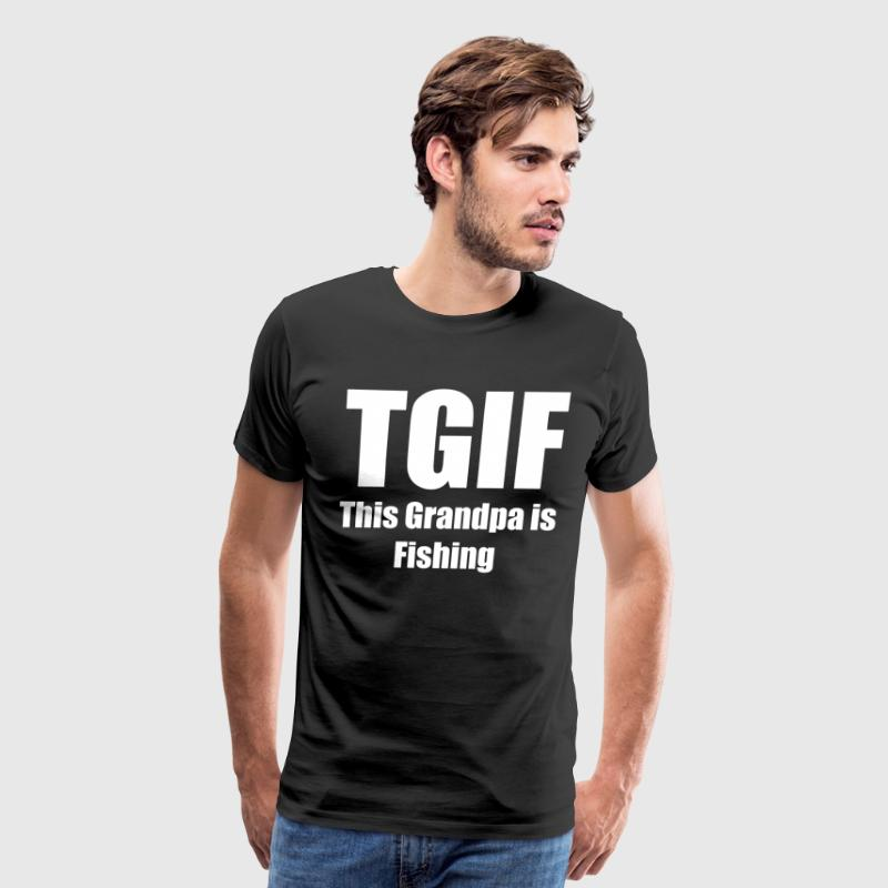 TGIF This Grandpa is Fishing Sportsman Angler T-Shirts - Men's Premium T-Shirt