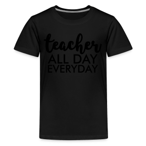 Teacher All Day Everyday - Kids' Premium T-Shirt
