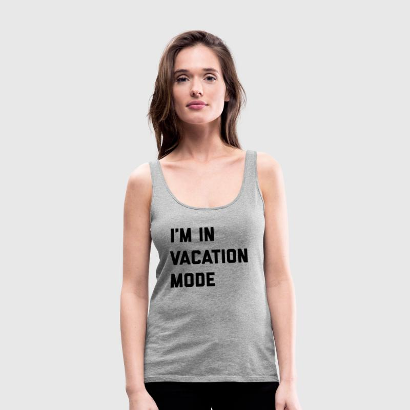 Vacation Mode Funny Quote Tanks - Women's Premium Tank Top