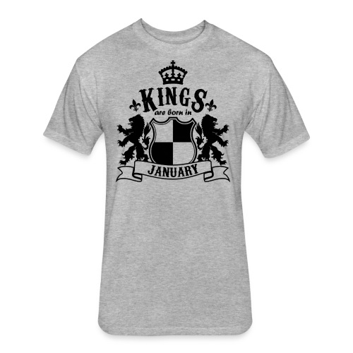 Kings are born in January - Fitted Cotton/Poly T-Shirt by Next Level