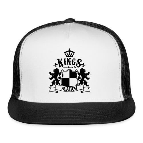 Kings are born in March - Trucker Cap
