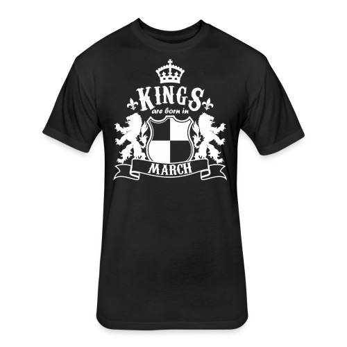 Kings are born in March - Fitted Cotton/Poly T-Shirt by Next Level