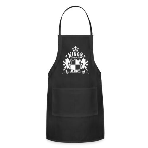 Kings are born in March - Adjustable Apron