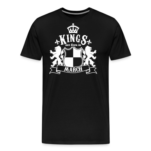 Kings are born in March - Men's Premium T-Shirt