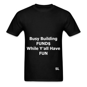 "Building Black Wealth Shirt. ""Busy Building FUND$ While Y'all Have FUN."" – Stephanie Lahart  - Men's T-Shirt"
