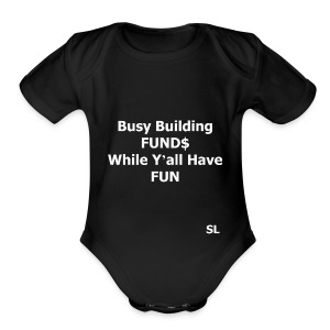 "Building Black Wealth Shirt. ""Busy Building FUND$ While Y'all Have FUN."" – Stephanie Lahart  - Short Sleeve Baby Bodysuit"